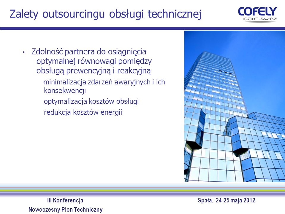 III Konferencja Spała, 24-25 maja 2012 Nowoczesny Pion Techniczny Zalety outsourcingu obsługi technicznej Zdolność partnera do osiągnięcia optymalnej