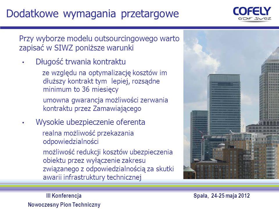 III Konferencja Spała, 24-25 maja 2012 Nowoczesny Pion Techniczny Dodatkowe wymagania przetargowe Przy wyborze modelu outsourcingowego warto zapisać w