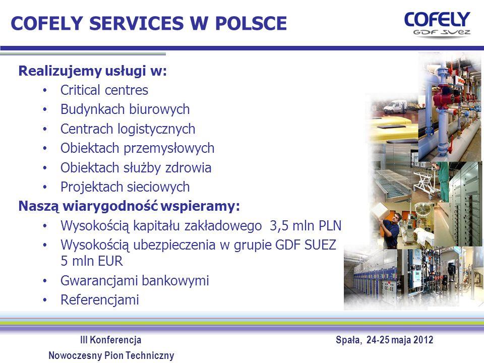 III Konferencja Spała, 24-25 maja 2012 Nowoczesny Pion Techniczny COFELY SERVICES W POLSCE Realizujemy usługi w: Critical centres Budynkach biurowych