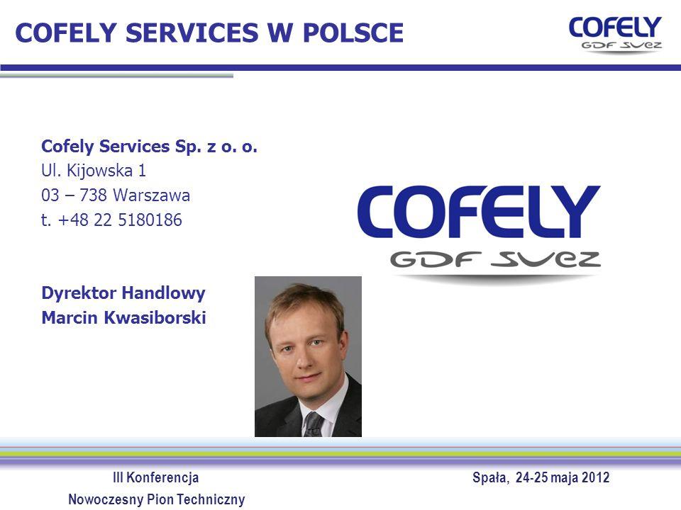 III Konferencja Spała, 24-25 maja 2012 Nowoczesny Pion Techniczny COFELY SERVICES W POLSCE Cofely Services Sp. z o. o. Ul. Kijowska 1 03 – 738 Warszaw