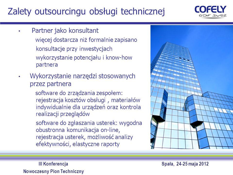 III Konferencja Spała, 24-25 maja 2012 Nowoczesny Pion Techniczny Zalety outsourcingu obsługi technicznej Partner jako konsultant więcej dostarcza niż