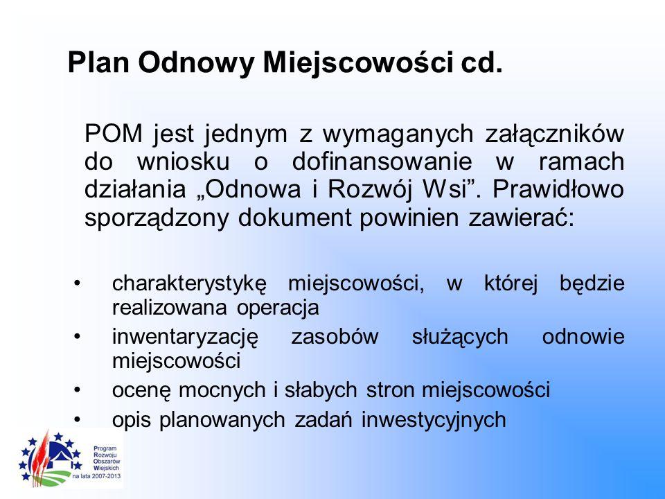 Plan Odnowy Miejscowości cd. POM jest jednym z wymaganych załączników do wniosku o dofinansowanie w ramach działania Odnowa i Rozwój Wsi. Prawidłowo s