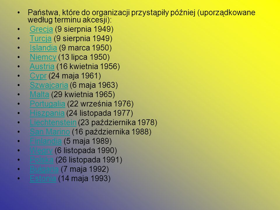 Państwa, które do organizacji przystąpiły później (uporządkowane według terminu akcesji): Grecja (9 sierpnia 1949)Grecja Turcja (9 sierpnia 1949)Turcj