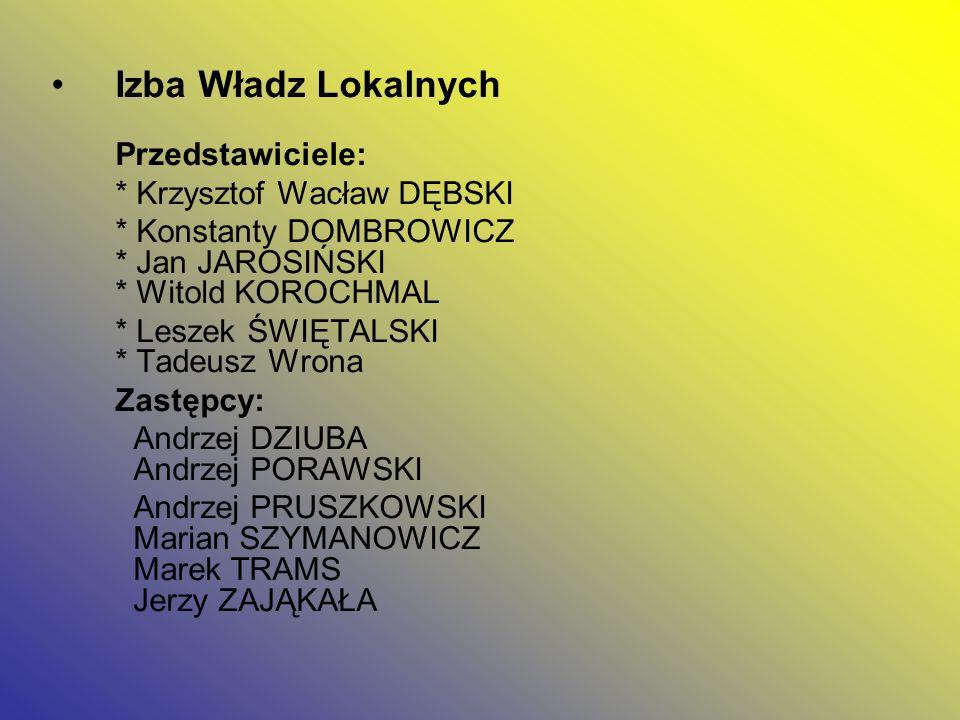 Izba Władz Lokalnych Przedstawiciele: * Krzysztof Wacław DĘBSKI * Konstanty DOMBROWICZ * Jan JAROSIŃSKI * Witold KOROCHMAL * Leszek ŚWIĘTALSKI * Tadeu