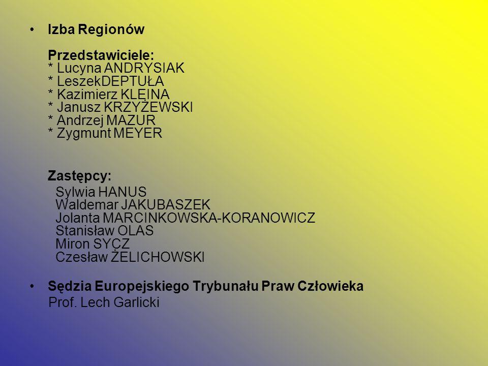 Izba Regionów Przedstawiciele: * Lucyna ANDRYSIAK * LeszekDEPTUŁA * Kazimierz KLEINA * Janusz KRZYŻEWSKI * Andrzej MAZUR * Zygmunt MEYER Zastępcy: Syl