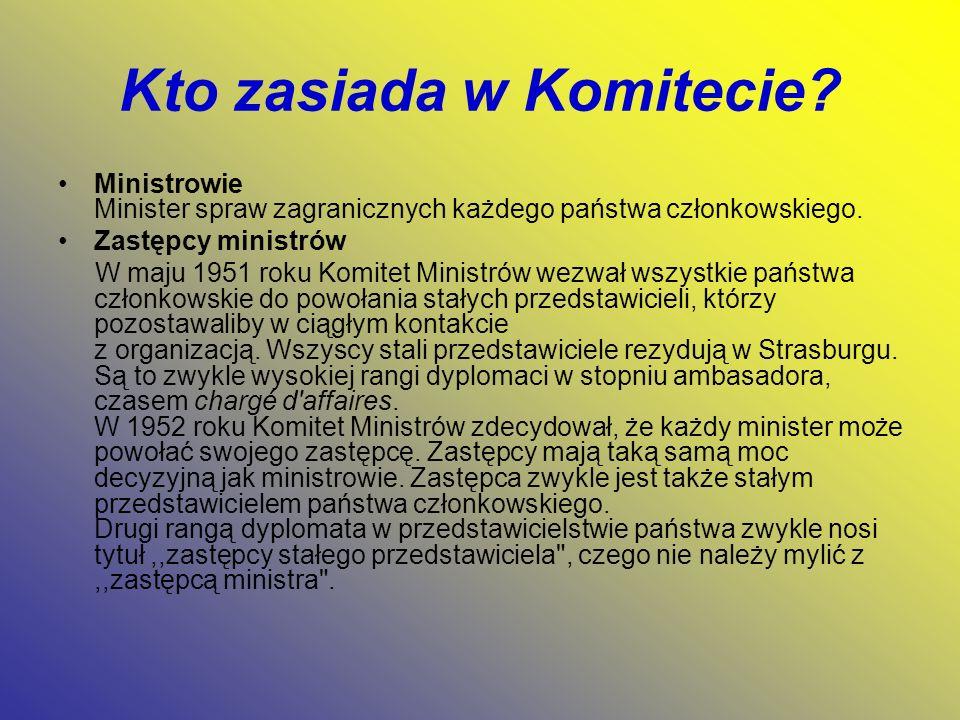 Kto zasiada w Komitecie? Ministrowie Minister spraw zagranicznych każdego państwa członkowskiego. Zastępcy ministrów W maju 1951 roku Komitet Ministró