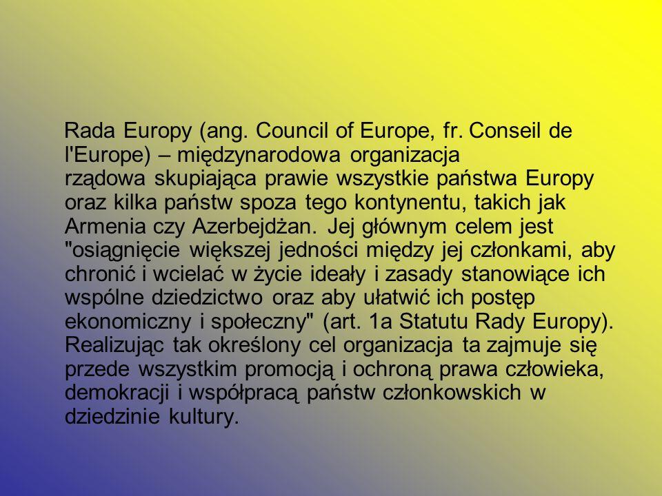 Rada Europy (ang. Council of Europe, fr. Conseil de l'Europe) – międzynarodowa organizacja rządowa skupiająca prawie wszystkie państwa Europy oraz kil