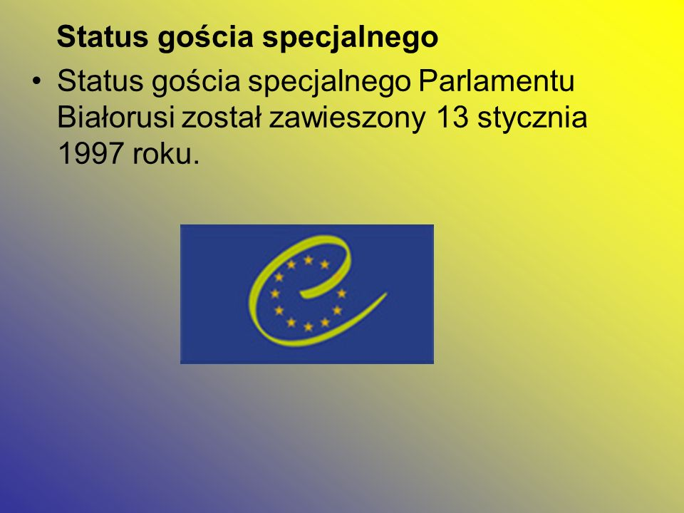 Status gościa specjalnego Status gościa specjalnego Parlamentu Białorusi został zawieszony 13 stycznia 1997 roku.