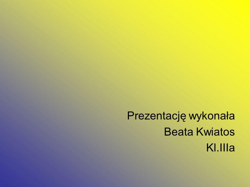 Prezentację wykonała Beata Kwiatos Kl.IIIa