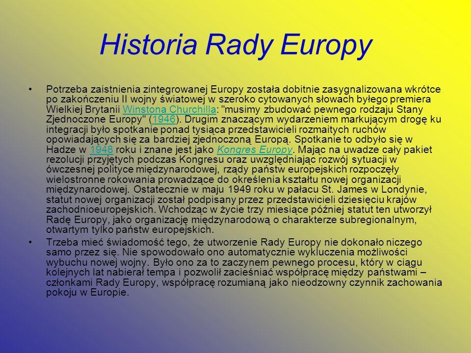 Historia Rady Europy Potrzeba zaistnienia zintegrowanej Europy została dobitnie zasygnalizowana wkrótce po zakończeniu II wojny światowej w szeroko cy