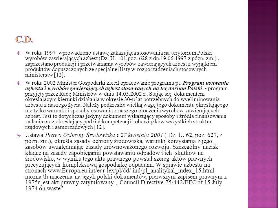 W roku 1997 wprowadzono ustawę zakazująca stosowania na terytorium Polski wyrobów zawierających azbest (Dz. U. 101,poz. 628 z dn.19.06.1997 z późn. zm