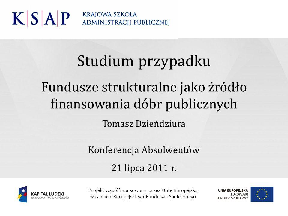 Projekt współfinansowany przez Unię Europejską w ramach Europejskiego Funduszu Społecznego Studium przypadku Fundusze strukturalne jako źródło finanso