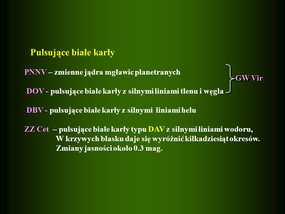 Pulsujące białe karły PNNV – zmienne jądra mgławic planetranych DOV - pulsujące białe karły z silnymi liniami tlenu i węgla DBV - pulsujące białe karł