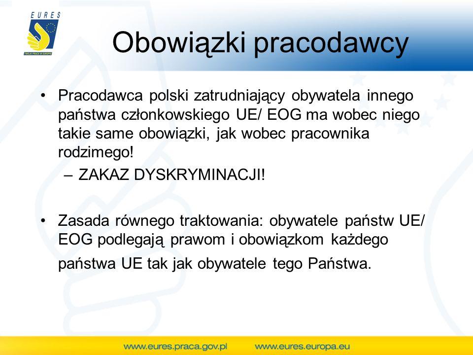 Obowiązki pracodawcy Pracodawca polski zatrudniający obywatela innego państwa członkowskiego UE/ EOG ma wobec niego takie same obowiązki, jak wobec pr