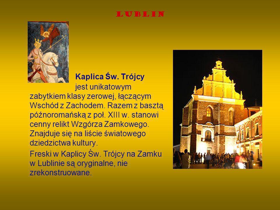 Lublin Kaplica Św. Trójcy jest unikatowym zabytkiem klasy zerowej, łączącym Wschód z Zachodem. Razem z basztą późnoromańską z poł. XIII w. stanowi cen