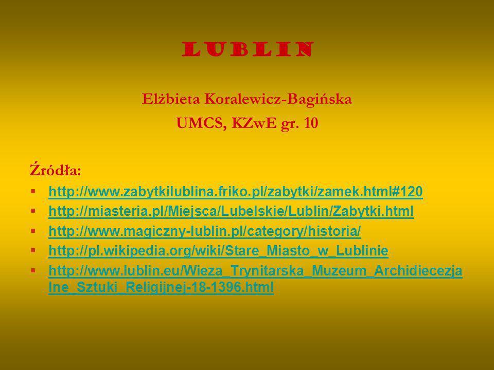 Lublin Elżbieta Koralewicz-Bagińska UMCS, KZwE gr. 10 Źródła: http://www.zabytkilublina.friko.pl/zabytki/zamek.html#120 http://miasteria.pl/Miejsca/Lu