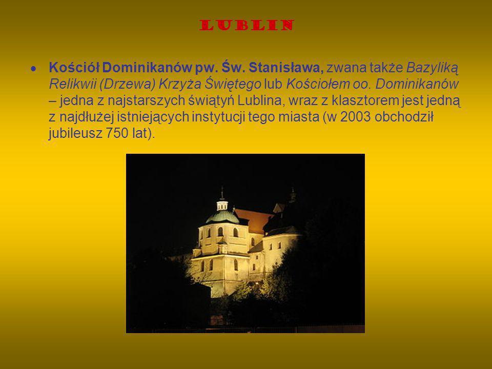 Lublin Kościół Dominikanów pw. Św. Stanisława, zwana także Bazyliką Relikwii (Drzewa) Krzyża Świętego lub Kościołem oo. Dominikanów – jedna z najstars