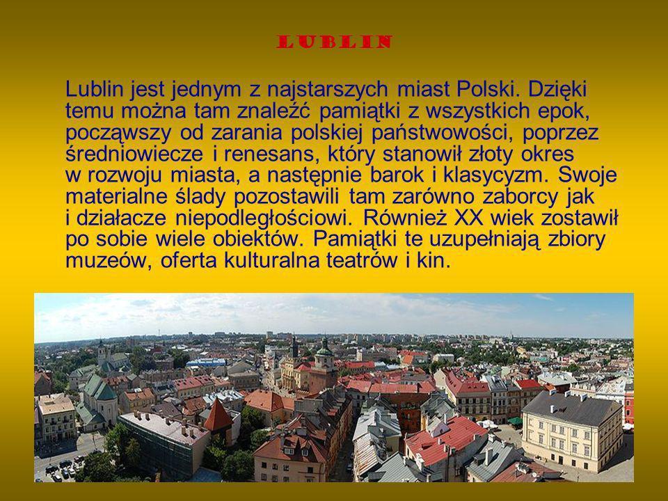 Lublin Lublin jest jednym z najstarszych miast Polski. Dzięki temu można tam znaleźć pamiątki z wszystkich epok, począwszy od zarania polskiej państwo