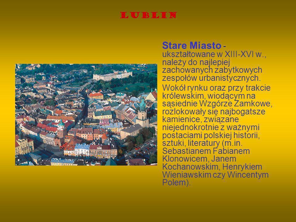 Lublin Stare Miasto - ukształtowane w XIII-XVI w., należy do najlepiej zachowanych zabytkowych zespołów urbanistycznych. Wokół rynku oraz przy trakcie