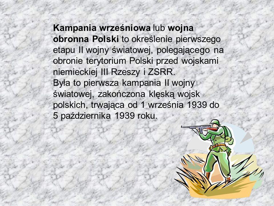 Kampania wrześniowa lub wojna obronna Polski to określenie pierwszego etapu II wojny światowej, polegającego na obronie terytorium Polski przed wojska