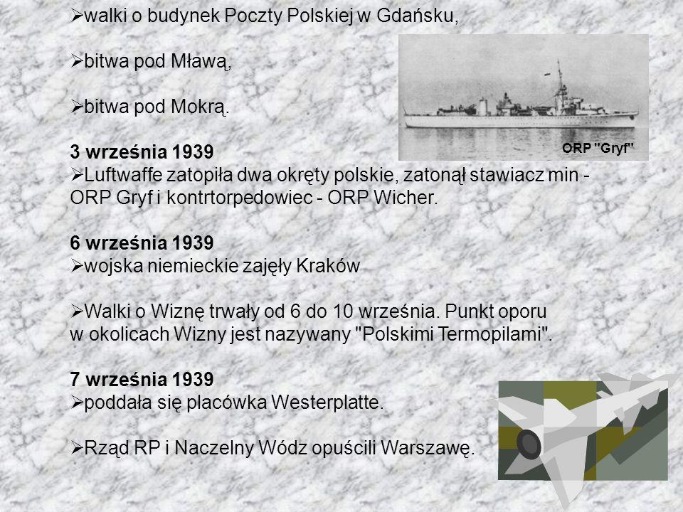 walki o budynek Poczty Polskiej w Gdańsku, bitwa pod Mławą, bitwa pod Mokrą. 3 września 1939 Luftwaffe zatopiła dwa okręty polskie, zatonął stawiacz m