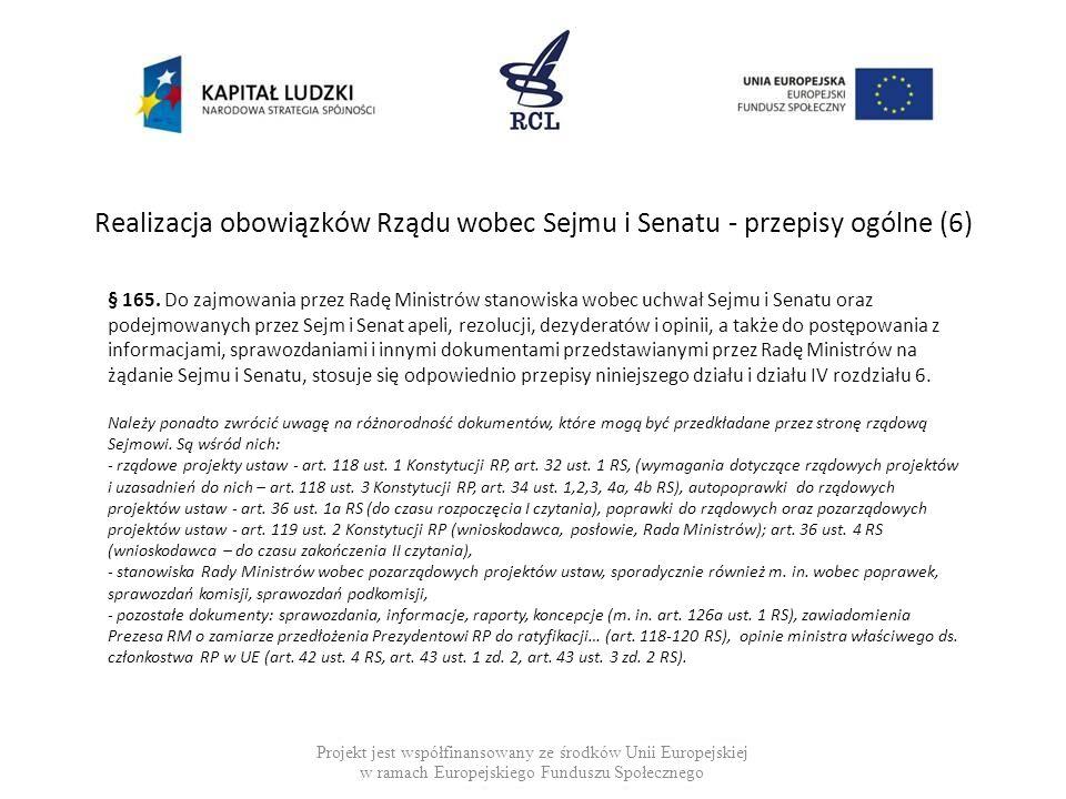 Realizacja obowiązków Rządu wobec Sejmu i Senatu - przepisy ogólne (6) Projekt jest współfinansowany ze środków Unii Europejskiej w ramach Europejskie