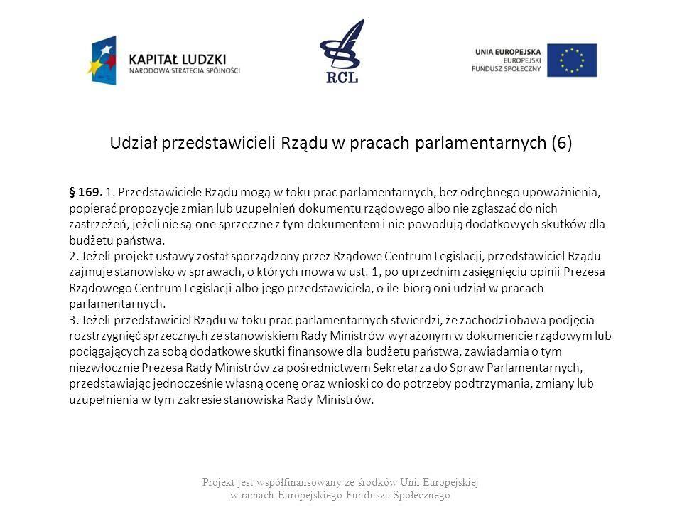 Udział przedstawicieli Rządu w pracach parlamentarnych (6) Projekt jest współfinansowany ze środków Unii Europejskiej w ramach Europejskiego Funduszu