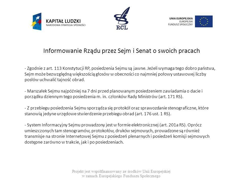 Informowanie Rządu przez Sejm i Senat o swoich pracach Projekt jest współfinansowany ze środków Unii Europejskiej w ramach Europejskiego Funduszu Społ