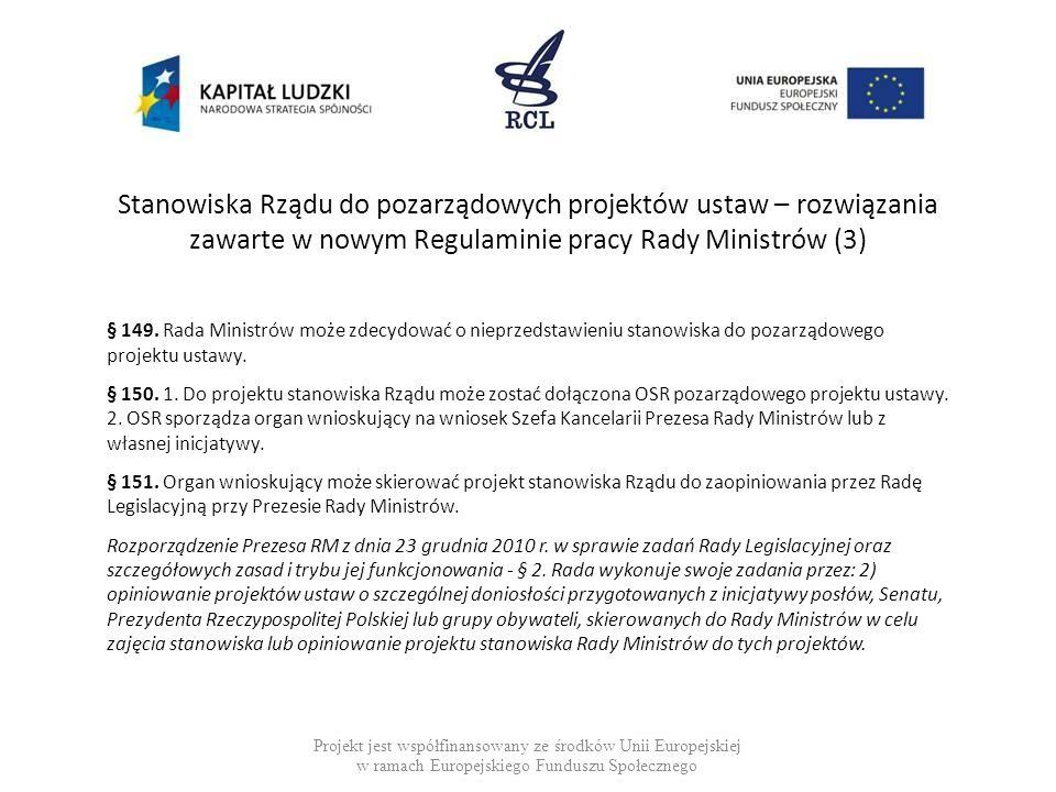 Stanowiska Rządu do pozarządowych projektów ustaw – rozwiązania zawarte w nowym Regulaminie pracy Rady Ministrów (3) § 149. Rada Ministrów może zdecyd