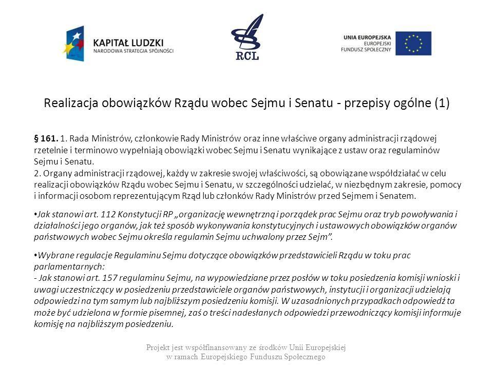 Realizacja obowiązków Rządu wobec Sejmu i Senatu - przepisy ogólne (2) Projekt jest współfinansowany ze środków Unii Europejskiej w ramach Europejskiego Funduszu Społecznego - Zgodnie z art.