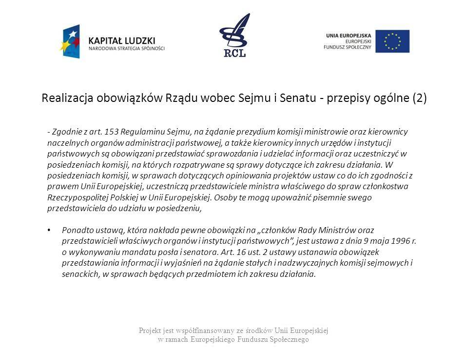 Realizacja obowiązków Rządu wobec Sejmu i Senatu - przepisy ogólne (2) Projekt jest współfinansowany ze środków Unii Europejskiej w ramach Europejskie