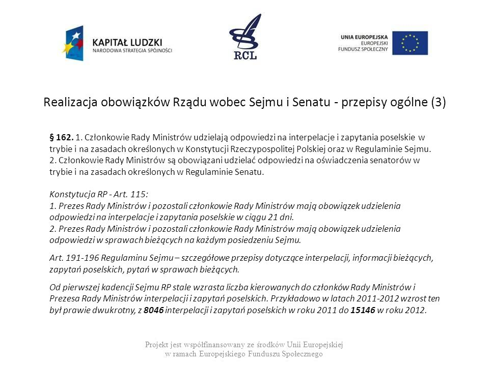 Realizacja obowiązków Rządu wobec Sejmu i Senatu - przepisy ogólne (4) Projekt jest współfinansowany ze środków Unii Europejskiej w ramach Europejskiego Funduszu Społecznego § 163.