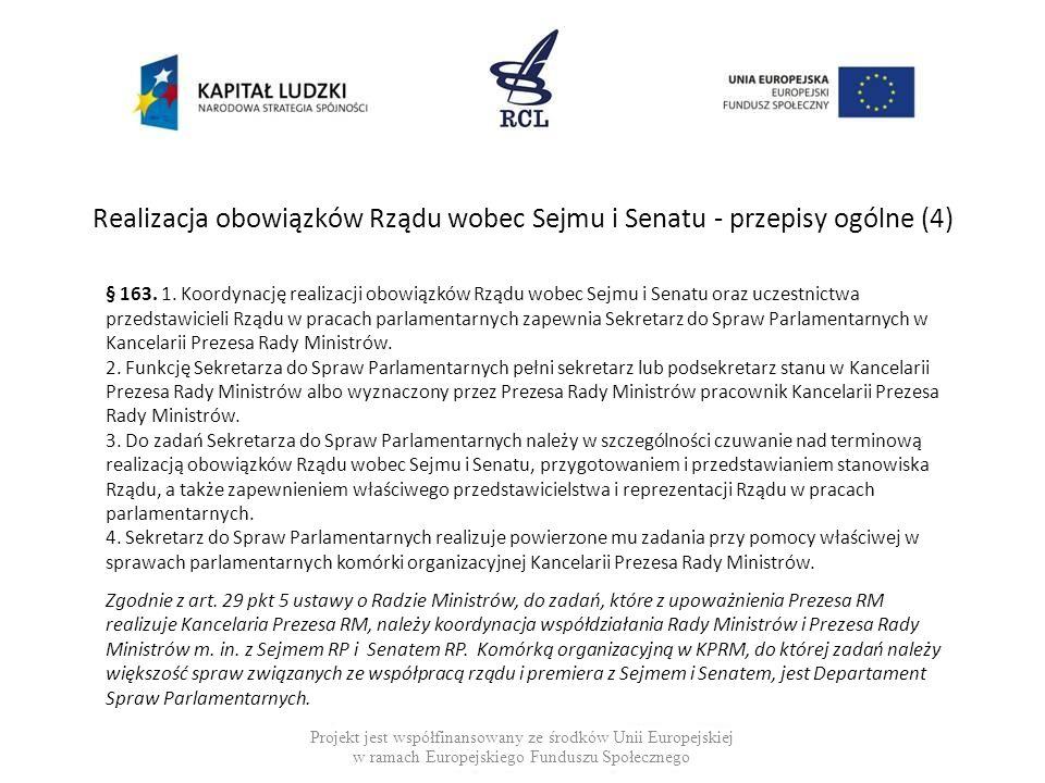Realizacja obowiązków Rządu wobec Sejmu i Senatu - przepisy ogólne (5) Projekt jest współfinansowany ze środków Unii Europejskiej w ramach Europejskiego Funduszu Społecznego § 164.