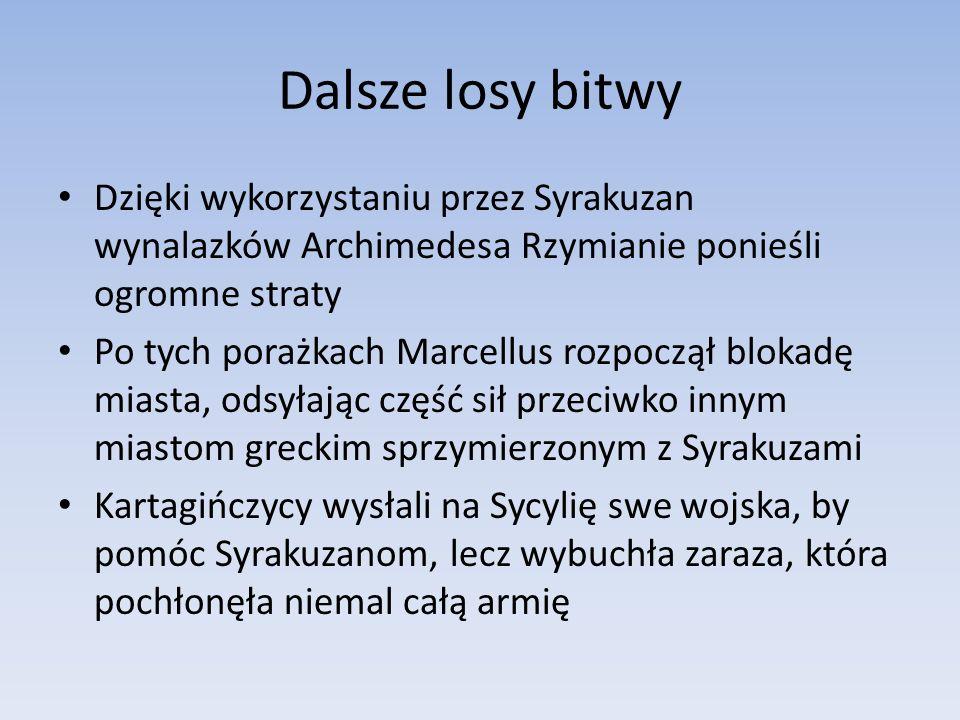 Dalsze losy bitwy Dzięki wykorzystaniu przez Syrakuzan wynalazków Archimedesa Rzymianie ponieśli ogromne straty Po tych porażkach Marcellus rozpoczął