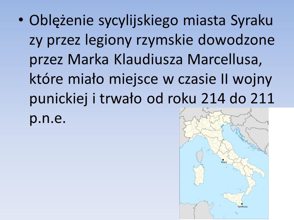 Oblężenie sycylijskiego miasta Syraku zy przez legiony rzymskie dowodzone przez Marka Klaudiusza Marcellusa, które miało miejsce w czasie II wojny pun