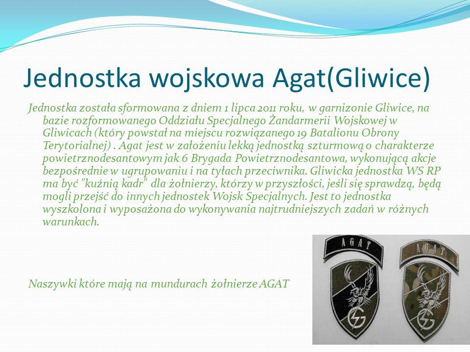 Jednostka wojskowa Agat(Gliwice) Jednostka została sformowana z dniem 1 lipca 2011 roku, w garnizonie Gliwice, na bazie rozformowanego Oddziału Specja