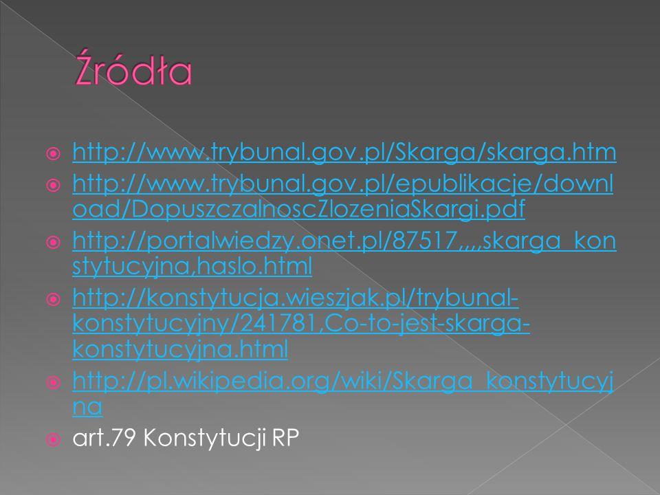 http://www.trybunal.gov.pl/Skarga/skarga.htm http://www.trybunal.gov.pl/epublikacje/downl oad/DopuszczalnoscZlozeniaSkargi.pdf http://www.trybunal.gov