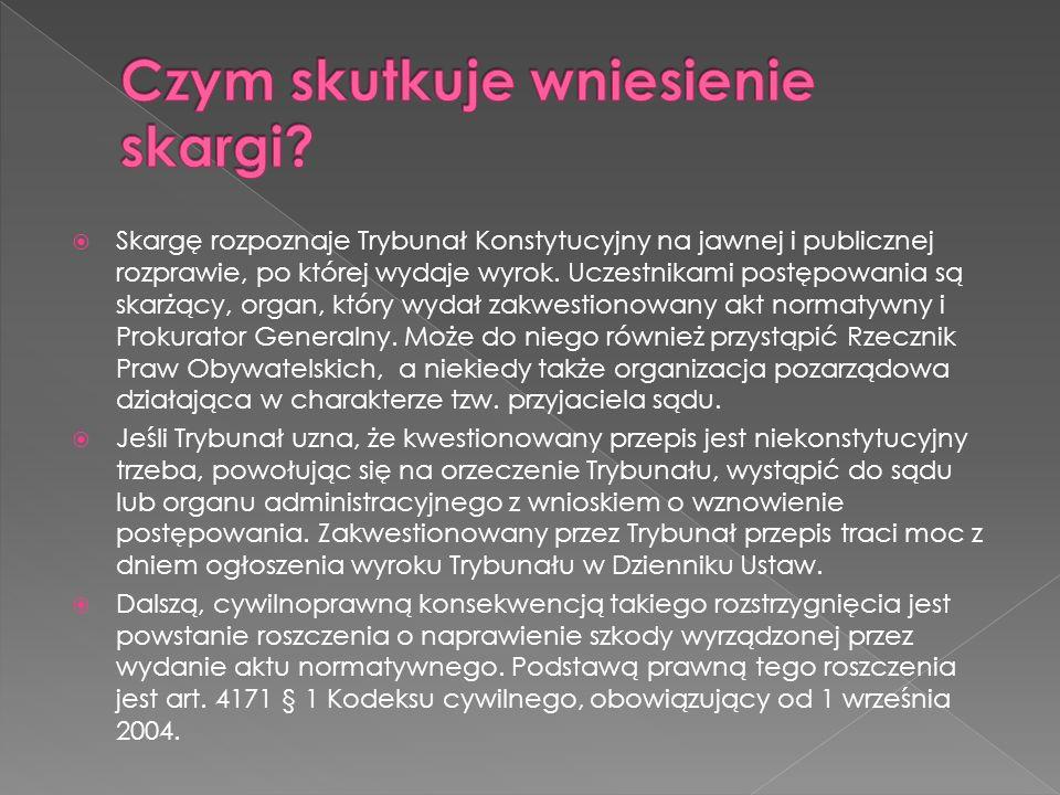 http://www.trybunal.gov.pl/Skarga/skarga.htm http://www.trybunal.gov.pl/epublikacje/downl oad/DopuszczalnoscZlozeniaSkargi.pdf http://www.trybunal.gov.pl/epublikacje/downl oad/DopuszczalnoscZlozeniaSkargi.pdf http://portalwiedzy.onet.pl/87517,,,,skarga_kon stytucyjna,haslo.html http://portalwiedzy.onet.pl/87517,,,,skarga_kon stytucyjna,haslo.html http://konstytucja.wieszjak.pl/trybunal- konstytucyjny/241781,Co-to-jest-skarga- konstytucyjna.html http://konstytucja.wieszjak.pl/trybunal- konstytucyjny/241781,Co-to-jest-skarga- konstytucyjna.html http://pl.wikipedia.org/wiki/Skarga_konstytucyj na http://pl.wikipedia.org/wiki/Skarga_konstytucyj na art.79 Konstytucji RP