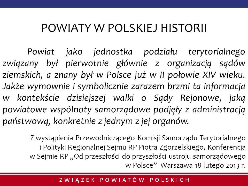 ZWIĄZEK POWIATÓW POLSKICH POWIATY W POLSKIEJ HISTORII Powiat jako jednostka podziału terytorialnego związany był pierwotnie głównie z organizacją sądó