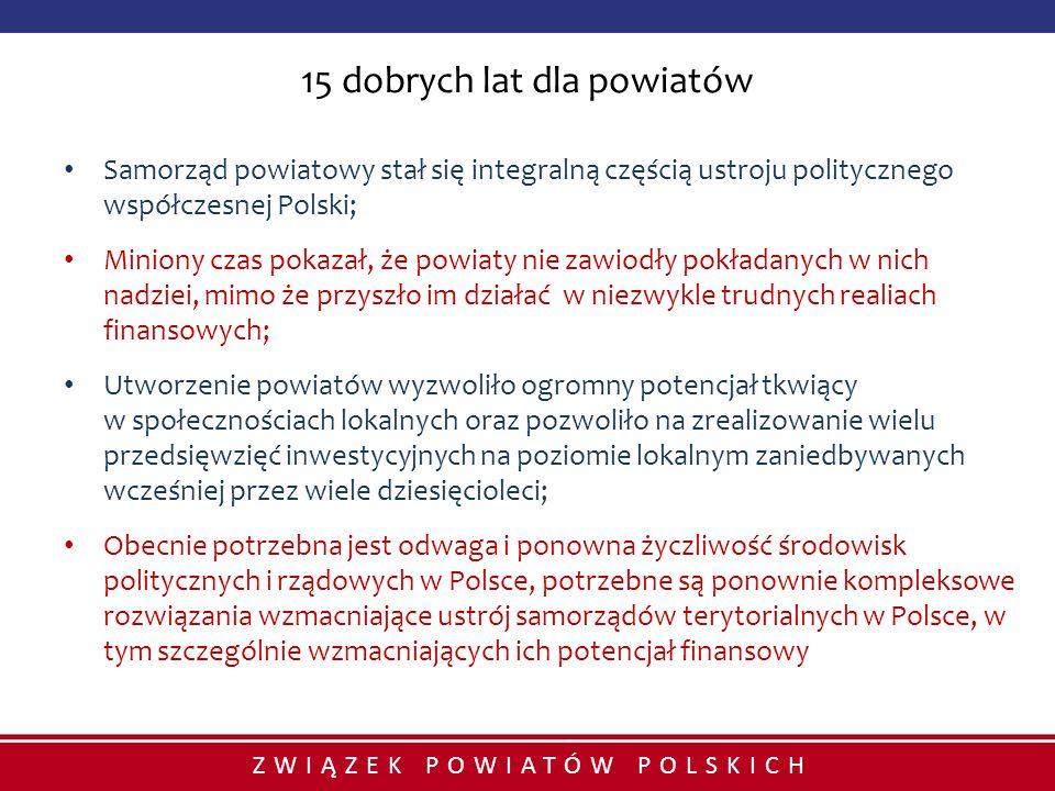 15 dobrych lat dla powiatów Samorząd powiatowy stał się integralną częścią ustroju politycznego współczesnej Polski; Miniony czas pokazał, że powiaty