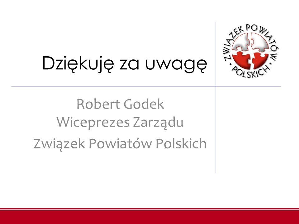 Dziękuję za uwagę Robert Godek Wiceprezes Zarządu Związek Powiatów Polskich