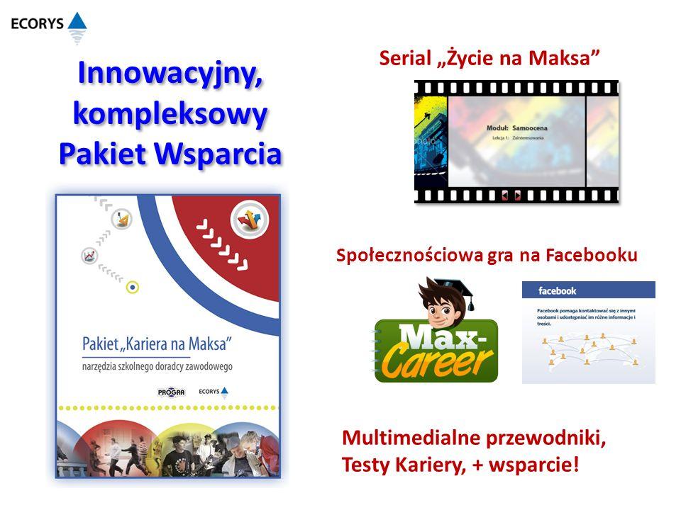 Innowacyjny, kompleksowy Pakiet Wsparcia Serial Życie na Maksa Multimedialne przewodniki, Testy Kariery, + wsparcie! Społecznościowa gra na Facebooku