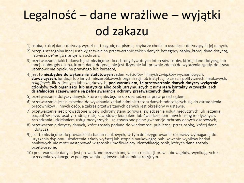 Legalność – dane wrażliwe – wyjątki od zakazu 1) osoba, której dane dotyczą, wyrazi na to zgodę na piśmie, chyba że chodzi o usunięcie dotyczących jej