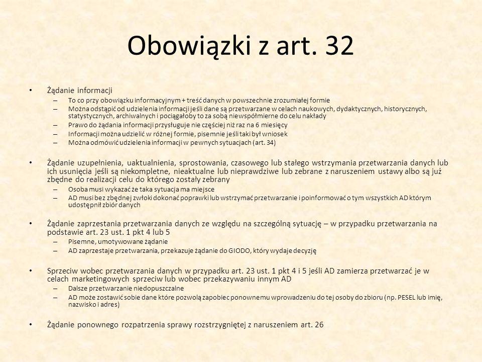 Obowiązki z art. 32 Żądanie informacji – To co przy obowiązku informacyjnym + treść danych w powszechnie zrozumiałej formie – Można odstąpić od udziel