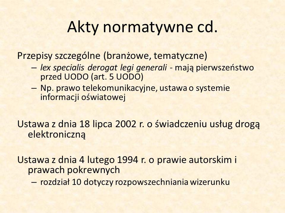 Akty normatywne cd. Przepisy szczególne (branżowe, tematyczne) – lex specialis derogat legi generali - mają pierwszeństwo przed UODO (art. 5 UODO) – N