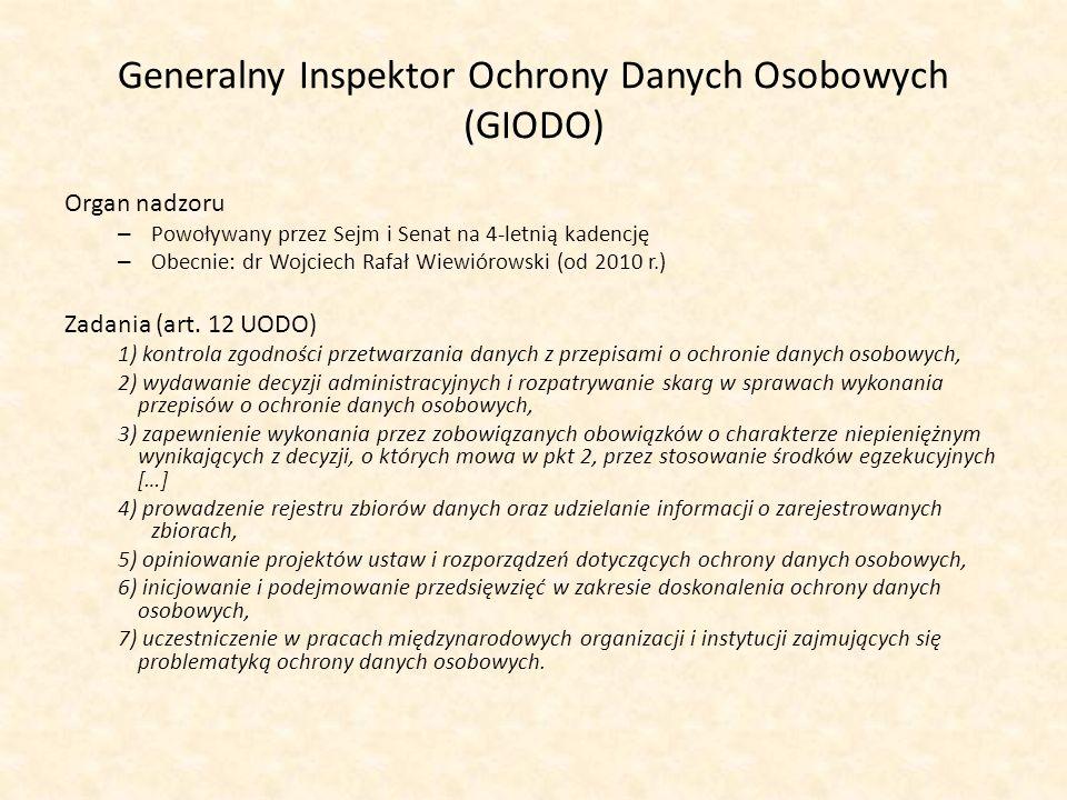 Generalny Inspektor Ochrony Danych Osobowych (GIODO) Organ nadzoru – Powoływany przez Sejm i Senat na 4-letnią kadencję – Obecnie: dr Wojciech Rafał W