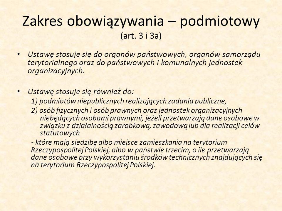 Zakres obowiązywania – podmiotowy (art. 3 i 3a) Ustawę stosuje się do organów państwowych, organów samorządu terytorialnego oraz do państwowych i komu