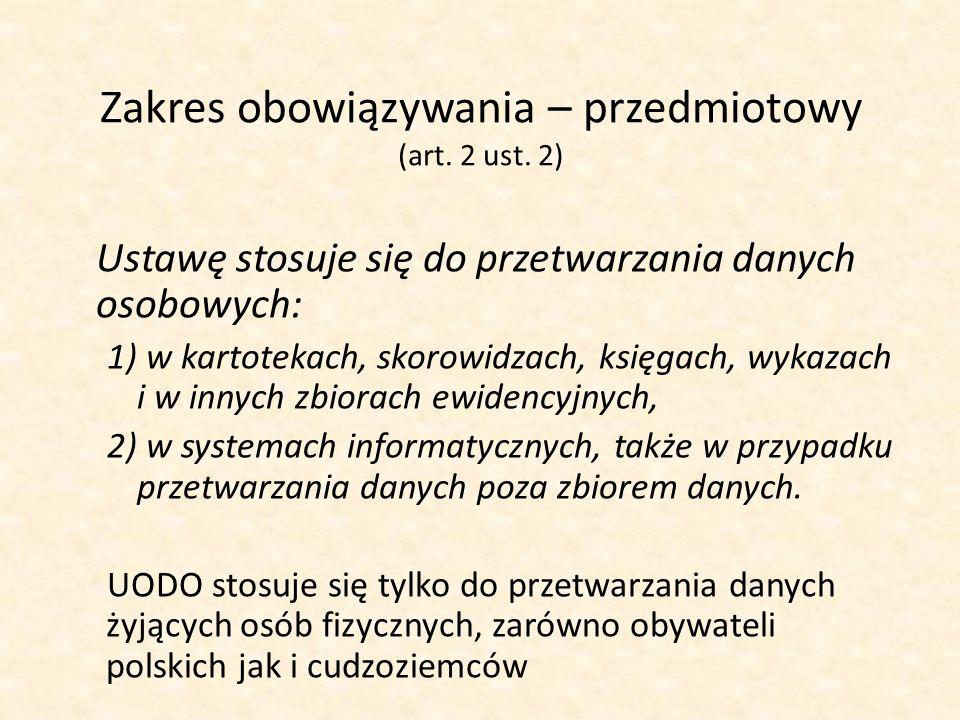 Zakres obowiązywania – przedmiotowy (art. 2 ust. 2) Ustawę stosuje się do przetwarzania danych osobowych: 1) w kartotekach, skorowidzach, księgach, wy