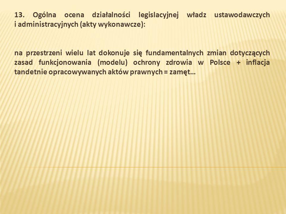 13. Ogólna ocena działalności legislacyjnej władz ustawodawczych i administracyjnych (akty wykonawcze): na przestrzeni wielu lat dokonuje się fundamen