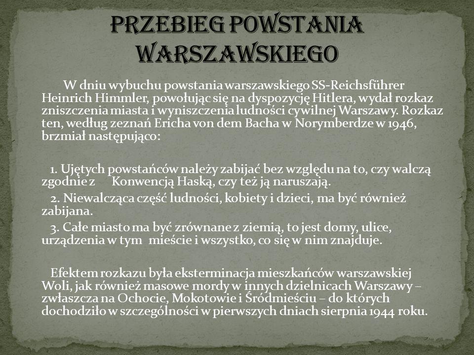W dniu wybuchu powstania warszawskiego SS-Reichsführer Heinrich Himmler, powołując się na dyspozycję Hitlera, wydał rozkaz zniszczenia miasta i wynisz